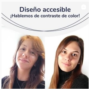 Image of Pilar and Camila smiling, members of the Universal Design team. In the upper margin the phrase: Accessible Design Let's talk about color contrast!