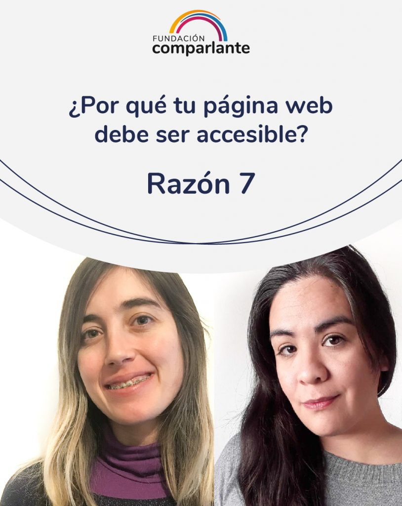 Image of Barbara and Mayra, members of the Web Development team. With the phrase: Why should your website be accessible? Reason 7. Fundación Comparlante logo.